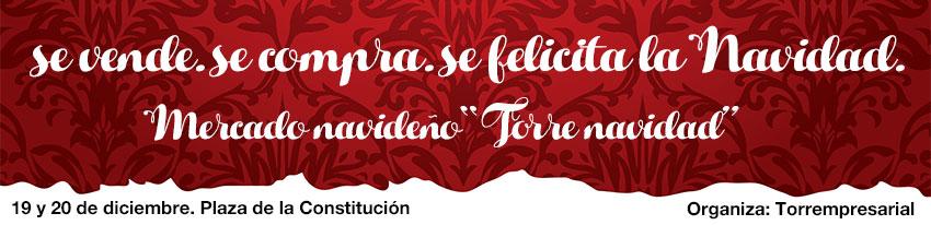 Llega TorreNavidad, mercadillo navideño organizado por Torrempresarial